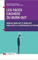 Les faces cachées du burn-out - Burn-in, bore-out et burn-out, faire face à la souffrance au travail